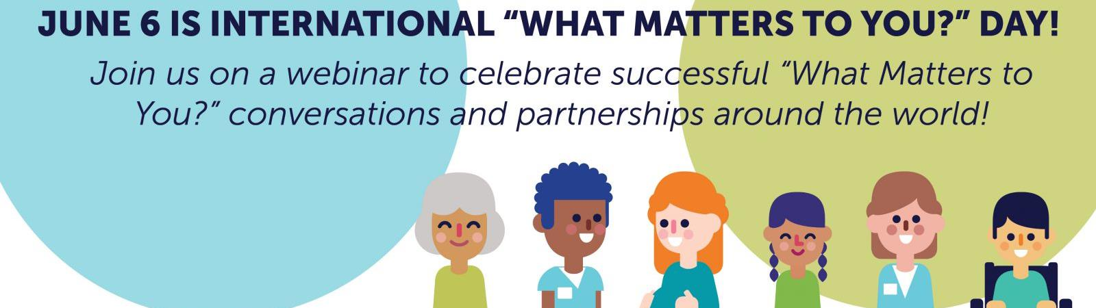 "International ""What Matters to You?"" Day Webinar 2019"