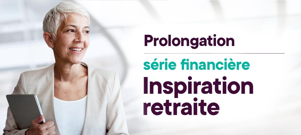 Prolongation de la série financière Inspiration retraite
