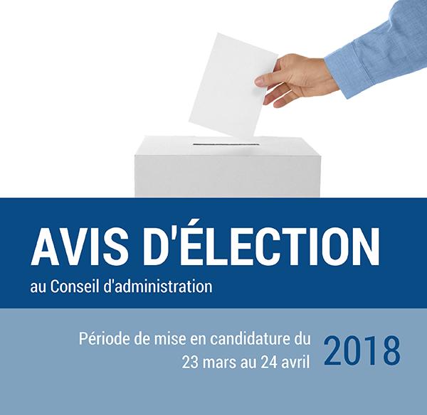 AVIS D'ÉLECTION au Conseil d'administration - Période de mise en candidature du 23 mars au 24 avril 2018