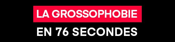 La Grossophobie en 76 secondes