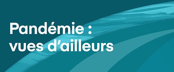 PANDÉMIE: VUES D'AILLEURS - juin 2020