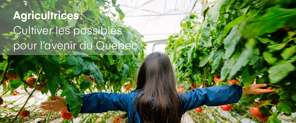 AGRICULTRICES: Cultiver les possibles pour l'avenir du Québec
