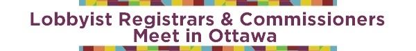 Headling: Lobbyist Registrars and Commissioners meet in Ottawa