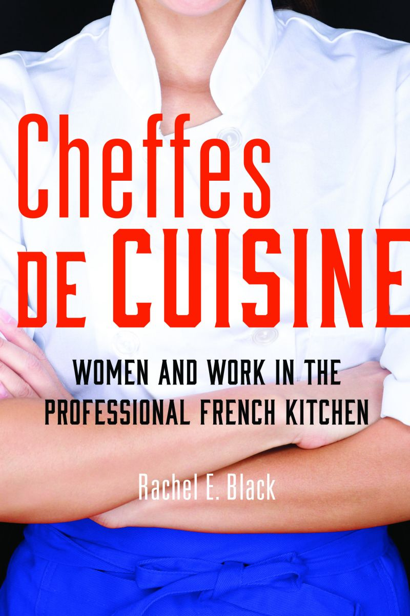 Book cover of Cheffes de Cuisine: Women and Work in the Professional French Kitchen by Rachel E. Black