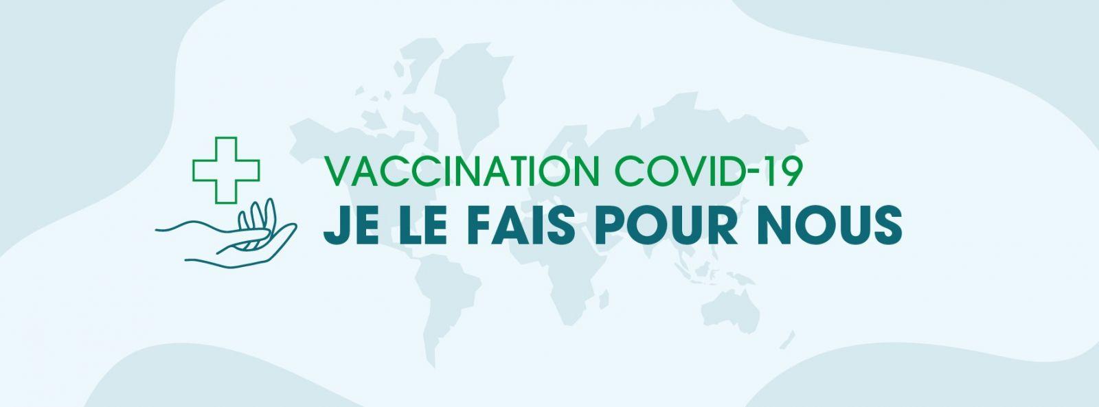 « Vaccination COVID-19 : je le fais pour nous »