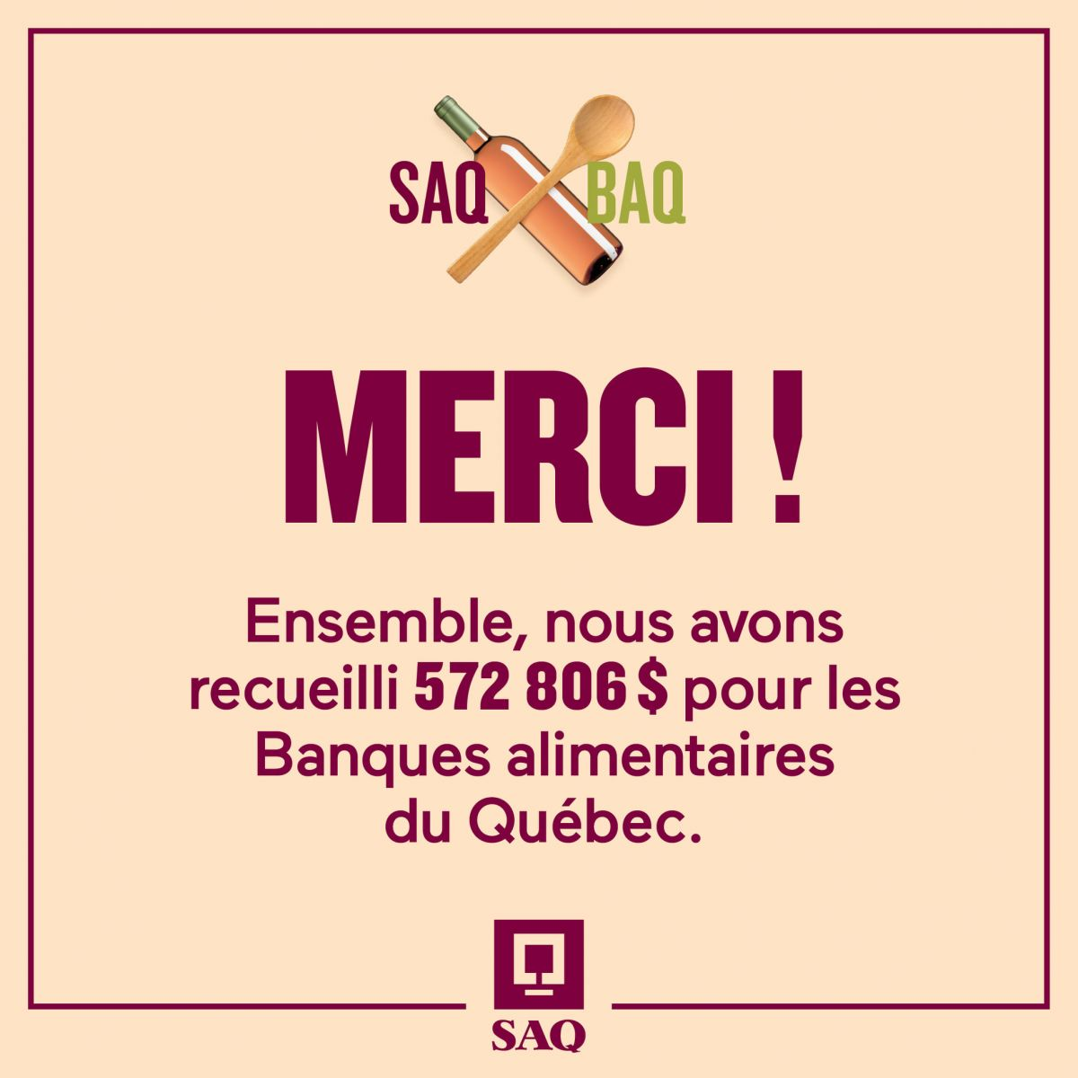 [image] SAQ BAQ | Merci! | Ensemble, nous avons recueilli 572 806$ pour les banques alimentaires du Québec. | SAQ
