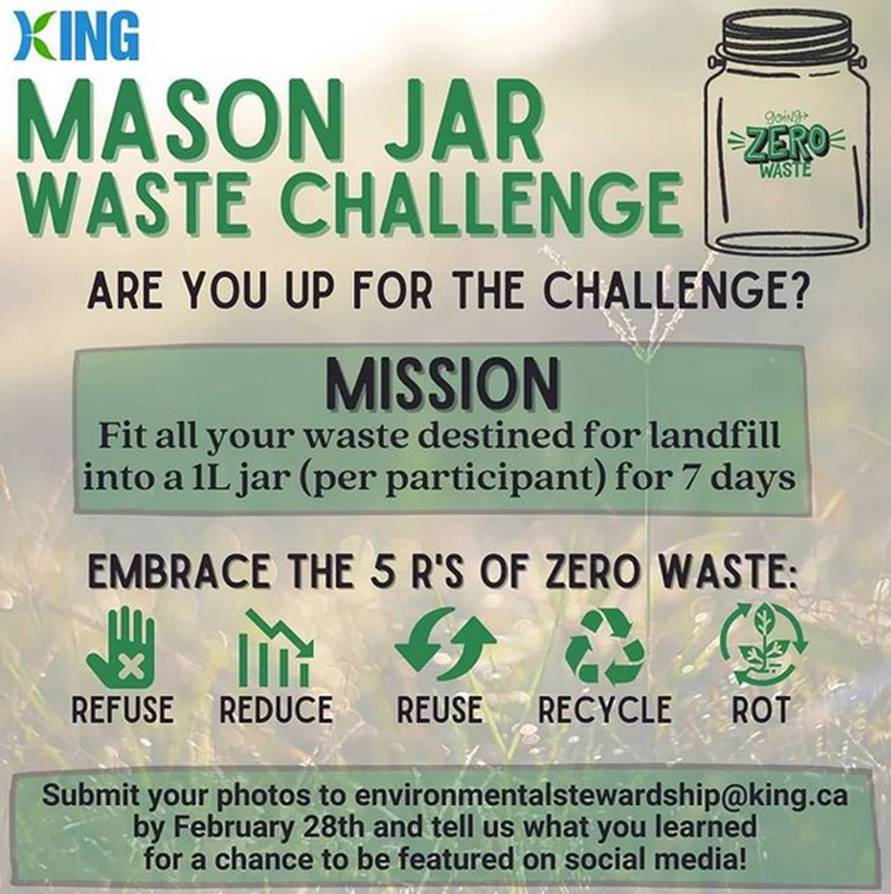 Mason Jar Challenge - Submit photo using a 1L mason jar for a week's worth of garbage and submit to environmentalstewardship@king.ca by February 28th